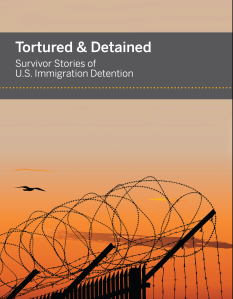 Tortured and Detained: Survivor Stories of US Immigration Detention